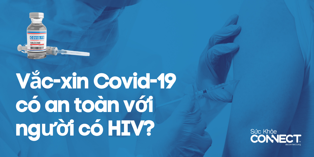 Vắc-xin Covid-19 có an toàn với người có HIV